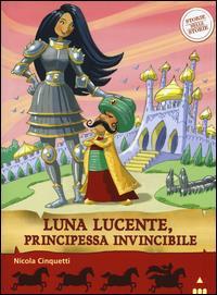 Luna lucente, principessa invincibile