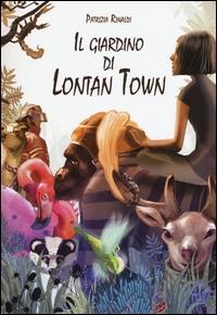 Il giardino di Lontan Town / Patrizia Rinaldi