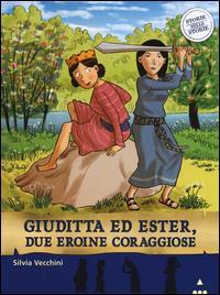 Giuditta ed Ester, due eroine coraggiose / Silvia Vecchini ; illustrato da Sualzo