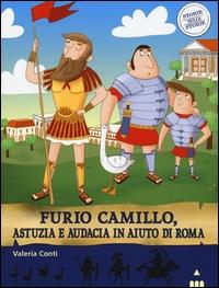 Furio Camillo, astuzia e audacia in aiuto di Roma / Valeria Conti ; illustrato da Elisa Paganelli
