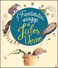 I fantastici viaggi di di Jules Verne / traduzione di Alessandro Riccioni ; illustrazioni di Eric Puybaret