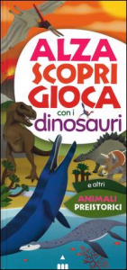 Alza scopri gioca con i dinosauri e altri animali preistorici