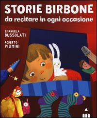 Storie birbone da recitare in ogni occasione / Emanuela Bussolati, Roberto Piumini