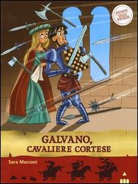 Galvano, cavaliere cortese / Sara Marconi ; illustrato da Simone Frasca