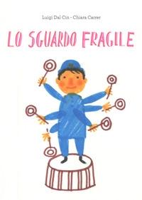 Lo sguardo fragile : la sindrome del cromosoma X fragile raccontata ai bambini / Luigi Dal Cin ; illustrazioni di Chiara Carrer
