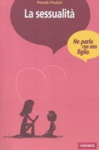 La sessualità / Pascale Poulain ; [con la collaborazione di Isabelle Raffner]