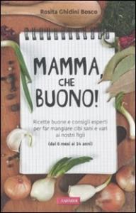 Mamma, che buono! / Rosita Ghidini Bosco
