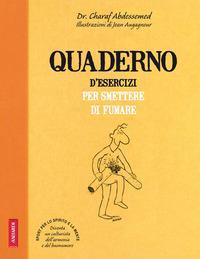 Quaderno d'esercizi per smettere di fumare / Charaf Abdessemed ; illustrazioni di Jean Augagneur ; [traduzione di Rossella Franceschini]
