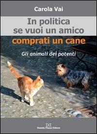 In politica se vuoi un amico comprati un cane