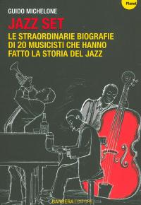 Jazz set : le straordinarie biografie di 20 musicisti che hanno fatto la storia del Jazz / Guido Michelone