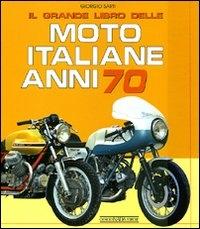 Il grande libro delle moto italiane anni '70 / Giorgio Sarti