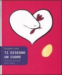 Ti disegno un cuore / Alessandro Sanna ; illustrazioni dell'autore