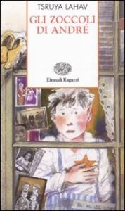 Gli zoccoli di André / Tsruya Lahav ; basato sulle memorie di Arie Ben-Peli ; traduzione di Daria Merlo