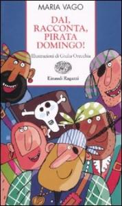 Dai, racconta, pirata Domingo! / Maria Vago ; illustrazioni di Giulia Orecchia