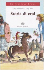 Storie di eroi / Tony Bradman ; Tony Ross ; traduzione di Milka Ventura Avanzinelli