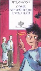 Come addestrare i genitori / Pete Johnson ; traduzione di Valeria Gattei