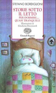 Storie sotto il letto : per dormire... quasi tranquilli / Stefano Bordiglioni ; illustrazioni di Elisabetta Decontardi