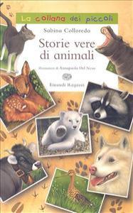 Storie vere di animali / Sabina Colloredo ; illustrazioni di Annapaola Del Nevo
