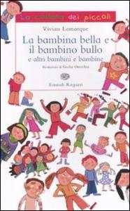 La bambina bella e il bambino bullo e altri bambini e bambine / Vivian Lamarque ; illustrazioni di Giulia Orecchia