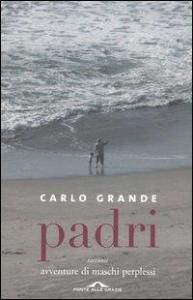 Padri : avventure di maschi perplessi / Carlo Grande