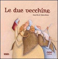 Le due vecchine / testo Charo Pita ; illustrazioni di Fatima Afonso