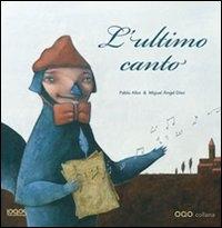 L'ultimo canto / testo di Pablo Albo ; illustrazioni di Miguel Ángel Diez