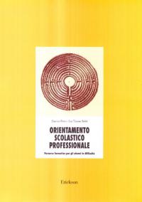 Orientamento scolastico professionale : percorso formativo per gli alunni in difficolta / Gianna Friso, Lia Tassan Solet