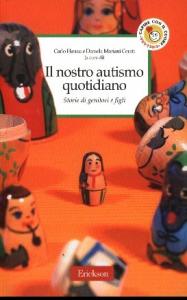 Il nostro autismo quotidiano : storie di genitori e figli / a cura di Carlo Hanau e Daniela Mariani Cerati