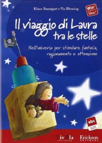 Il viaggio di Laura tra le stelle [Risorsa elettronica] : nell'universo per stimolare fantasia, ragionamento e attenzione / Klaus Baumgart e Pia Blessing