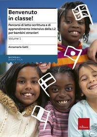 Benvenuto in classe! : percorsi di letto-scrittura e di apprendimento intensivo della L2 per bambini stranieri / Annamaria Gatti