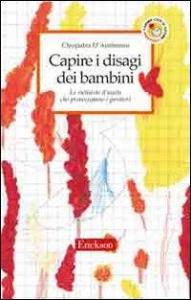 Capire i disagi dei bambini : le richieste d'aiuto che preoccupano i genitori / Cleopatra D'Ambrosio ; con la collaborazione di Carla Bertazzi