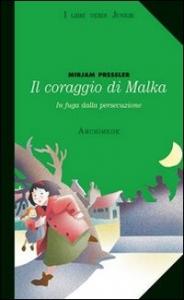 Il coraggio di Malka : una bambina in fuga dai nazisti / Mirjam Pressler ; note e apparato didattico di Alice Assandri