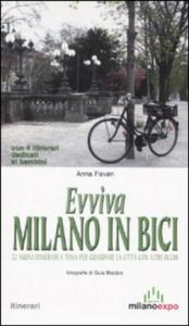 Evviva Milano in bici : 22 itinerari a tema per guardare la città con altri occhi / Anna Pavan