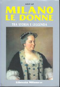 Milano, le donne tra storia e leggenda / autori vari