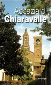 Abbazia di Chiaravalle / [testi di Raffaele Bagnoli e altri]