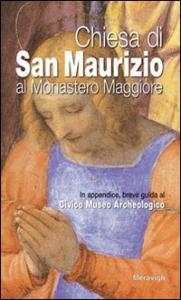 Chiesa di San Maurizio al Monastero Maggiore / [testi di Raffaele Bagnoli, Emma Alterino] ; in appendice, breve guida al Civico Museo Archeologico