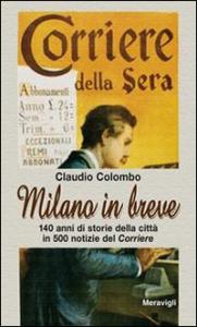 Milano in breve : le storie della città in 500 notizie del Corriere / Claudio Colombo
