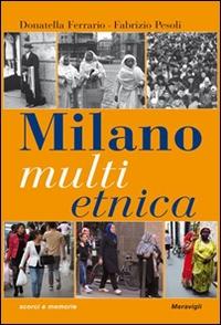 Milano multietnica : storia e storie della città globale / Donatella Ferrario, Fabrizio Pesoli