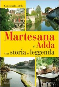 Martesana e Adda tra storia e leggenda / Giancarlo Mele