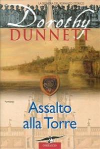 Assalto alal torre : romanzo / Dorothy Dunnett ; traduzione di Manuela Frassi