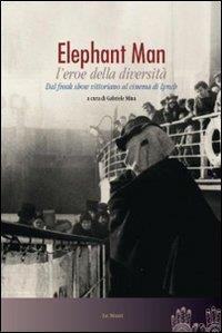Elephant man : l'eroe della diversità : dal freak show vittoriano al cinema di Lynch / a cura di Gabriele Mina