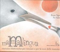 Mammalingua : ventuno filastrocche per neonati e per la voce delle mamme / scritte da Bruno Tognolini ; illustrate da Pia Valentinis