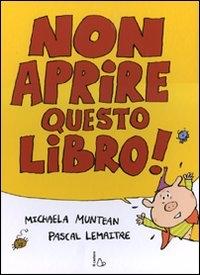 Non aprire questo libro! / Michaela Muntean, Pascal Lemaitre