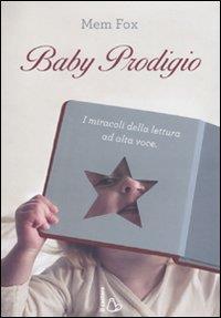 Baby prodigio : i miracoli della lettura ad alta voce / Mem Fox ; illustrazioni di Judy Horacek