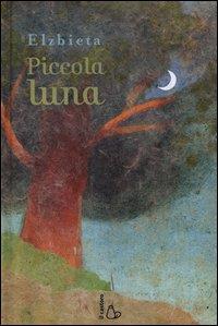 Piccola luna / Elzbieta ; [traduzione di Pico Floridi]