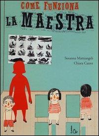 Come funziona la maestra / Susanna Mattiangeli, Chiara Carrer