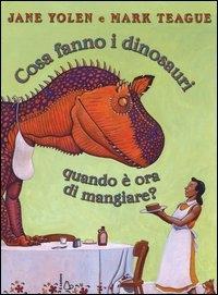 Cosa fanno i dinosauri quando e ora di mangiare?