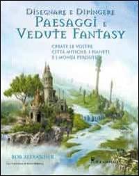 Disegnare e dipingere paesaggi e vedute fantasy