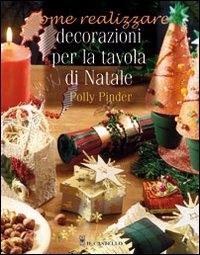 Come realizzare decorazioni per la tavola di Natale / Polly Pinder