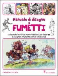 Manuale di disegno a fumetti : le tecniche (matita e inchiostrazione) per imparare a disegnare il fumetto comico e realistico / Gaspare Cassaro